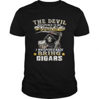 The devil whispered to me I'm coming for you I whisper back bring cigars shirt