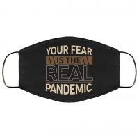 Your Fear Is The Real Pandemic Washable Reusable Custom Printed Cloth Face Mask Cover Reusable machine washable