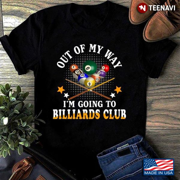 Out Of My Way Im Going To Billiard Club Unisex Shirt