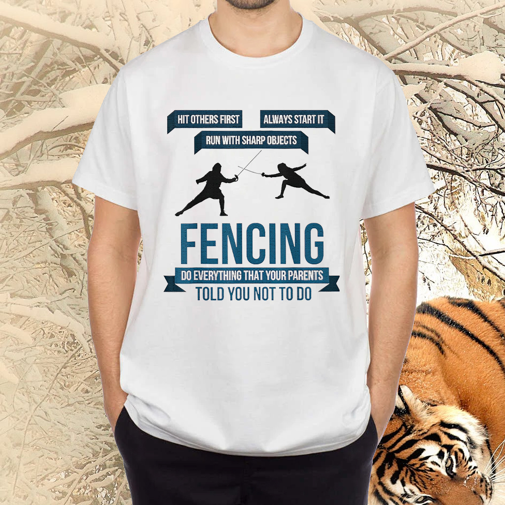 Fencing Do Everything That Your Parents Told You Not To Shirt