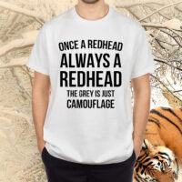 Once A Redhead Always A Redhead The Grey Is Just Camouflage Shirt