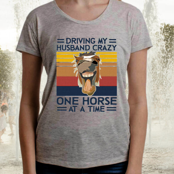 Driving My Husband Crazy One Horse At A Time Shirts